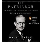 The Patriarch The Remarkable Life and Turbulent Times of Joseph P Kennedy