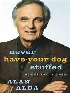 Alan Alda Never Have Your Dog Stuffed