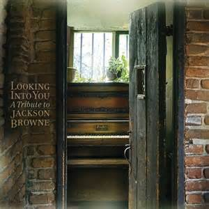 Looking Into You A Tribute To Jackson Browne